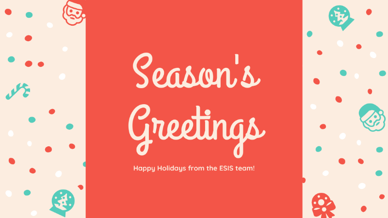 Happy Holidays / ESIS Closing Dates